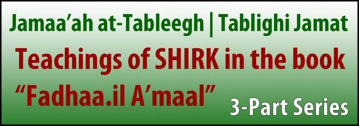 "Jamaa'ah at-Tableegh | Teachings of Shirk in the book -""Fadhaa.il A'maal"""